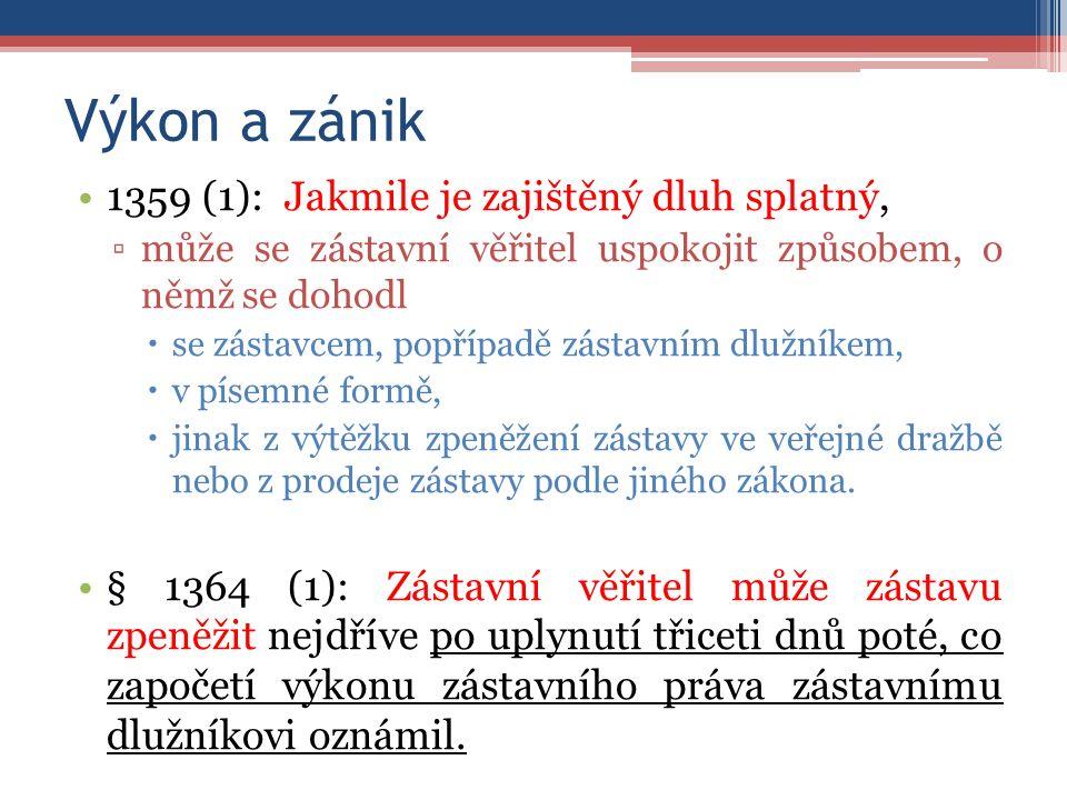 Výkon a zánik 1359 (1): Jakmile je zajištěný dluh splatný, ▫může se zástavní věřitel uspokojit způsobem, o němž se dohodl  se zástavcem, popřípadě zástavním dlužníkem,  v písemné formě,  jinak z výtěžku zpeněžení zástavy ve veřejné dražbě nebo z prodeje zástavy podle jiného zákona.