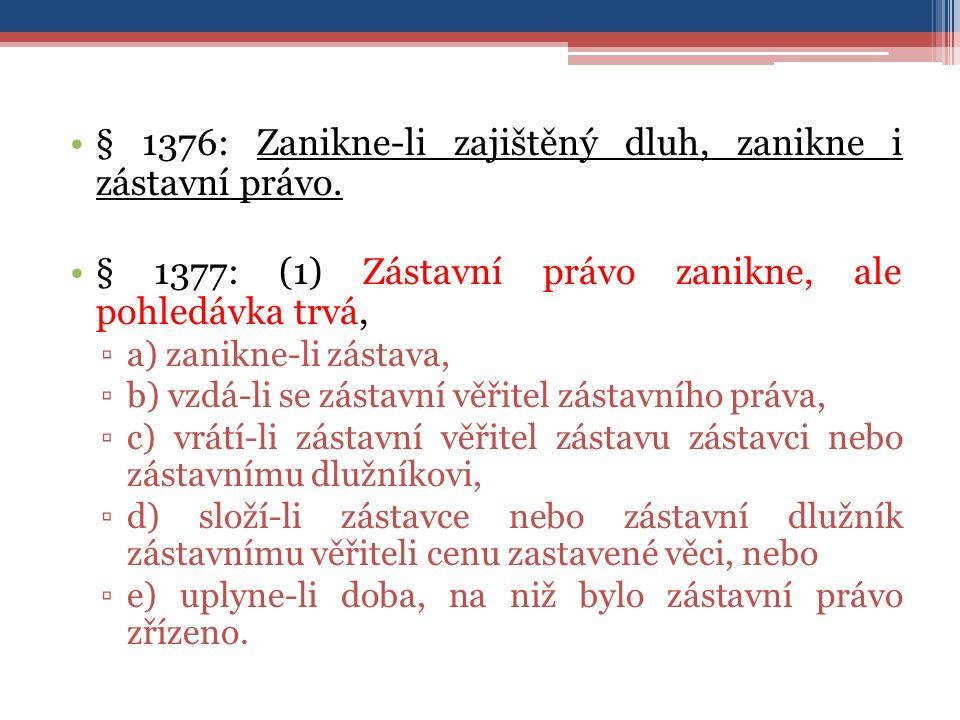 § 1376: Zanikne-li zajištěný dluh, zanikne i zástavní právo.