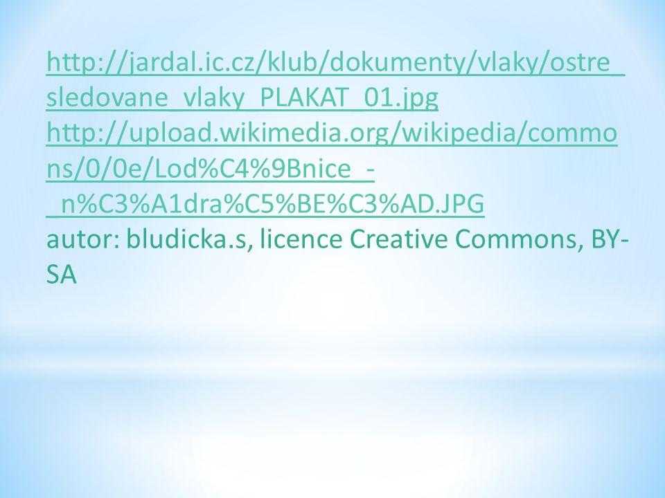 http://jardal.ic.cz/klub/dokumenty/vlaky/ostre_ sledovane_vlaky_PLAKAT_01.jpg http://upload.wikimedia.org/wikipedia/commo ns/0/0e/Lod%C4%9Bnice_- _n%C