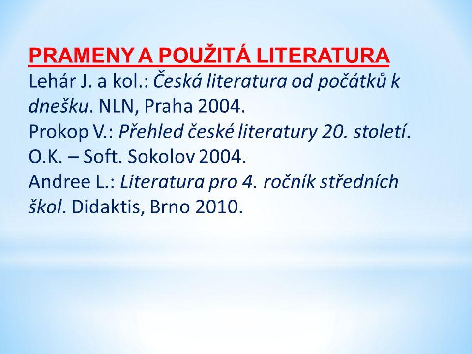 PRAMENY A POUŽITÁ LITERATURA Lehár J. a kol.: Česká literatura od počátků k dnešku. NLN, Praha 2004. Prokop V.: Přehled české literatury 20. století.