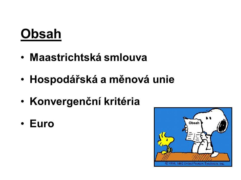 Obsah Maastrichtská smlouva Hospodářská a měnová unie Konvergenční kritéria Euro