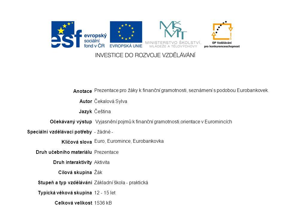 Anotace Prezentace pro žáky k finanční gramotnosti, seznámení s podobou Eurobankovek.