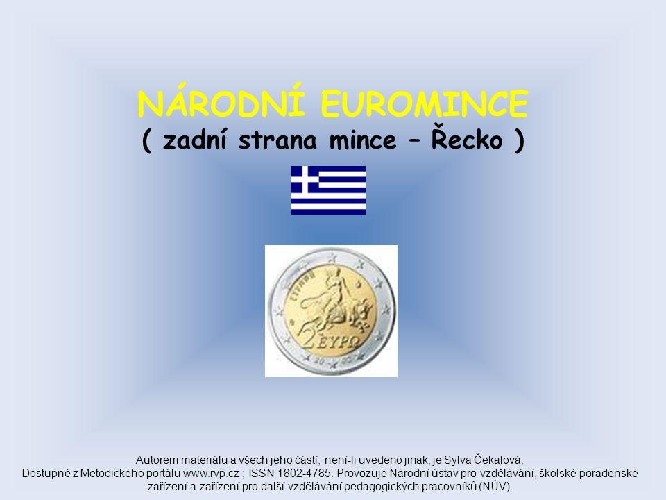 NÁRODNÍ EUROMINCE ( zadní strana mince – Řecko ) Autorem materiálu a všech jeho částí, není-li uvedeno jinak, je Sylva Čekalová.
