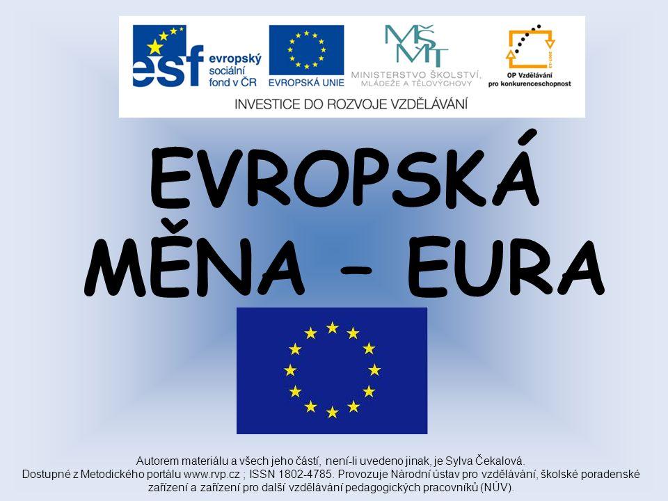 EVROPSKÁ MĚNA – EURA Autorem materiálu a všech jeho částí, není-li uvedeno jinak, je Sylva Čekalová.