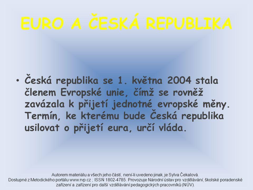 ZDROJE http://www.zavedenieura.cz/cps/rde/xchg/euro/xsl/euro_euromince_1379.html http://www.zavedenieura.cz/cps/rde/xchg/euro/xsl/euro_eurobankovky.html http://www.zavedenieura.cz/cps/rde/xchg/euro/xsl/euro_euromince_1382.html http://www.zavedenieura.cz/cps/rde/xchg/euro/xsl/cr_euro.html http://media.photobucket.com/image/euro%20flag/tallestoner/Euro_Flag.png?o=7 Autorem materiálu a všech jeho částí, není-li uvedeno jinak, je Sylva Čekalová.