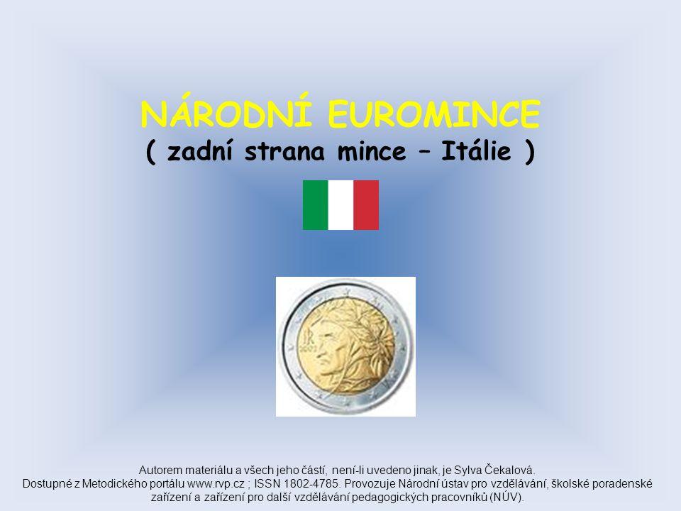NÁRODNÍ EUROMINCE ( zadní strana mince – Itálie ) Autorem materiálu a všech jeho částí, není-li uvedeno jinak, je Sylva Čekalová.