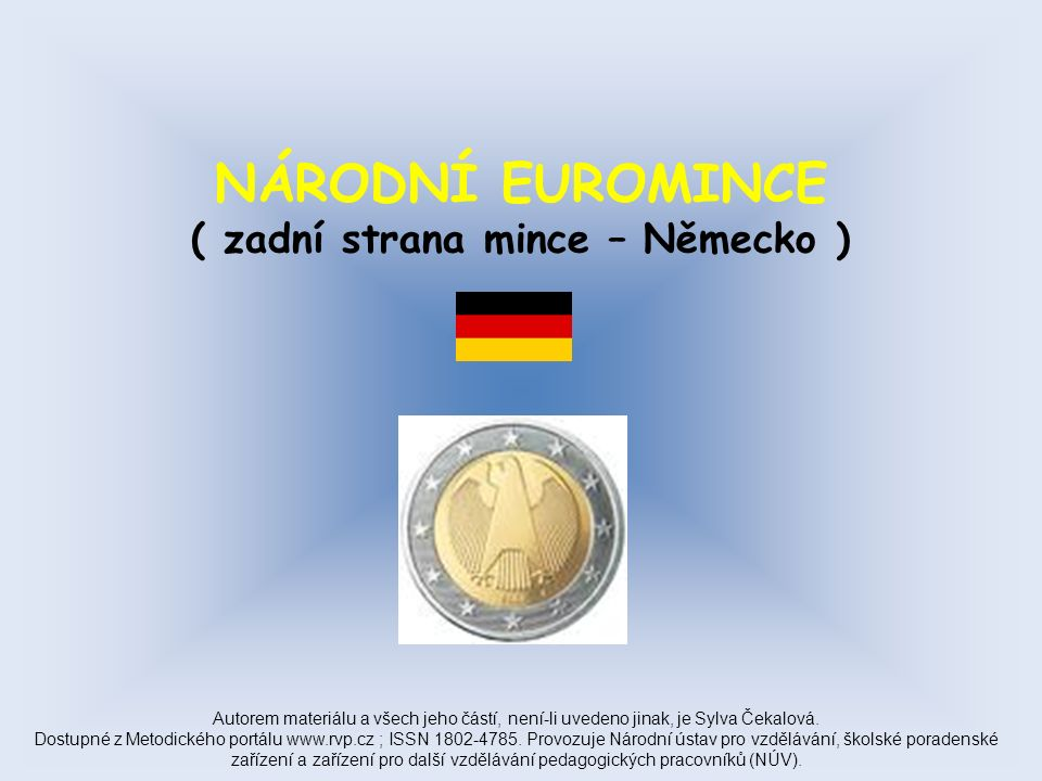 NÁRODNÍ EUROMINCE ( zadní strana mince – Německo ) Autorem materiálu a všech jeho částí, není-li uvedeno jinak, je Sylva Čekalová.