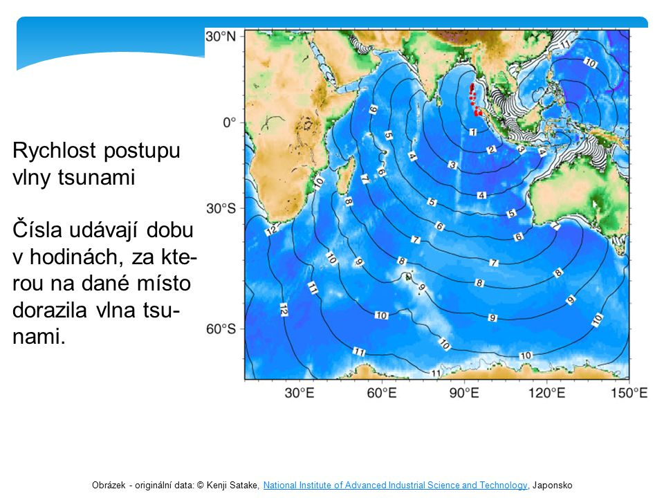 Rychlost postupu vlny tsunami Čísla udávají dobu v hodinách, za kte- rou na dané místo dorazila vlna tsu- nami.