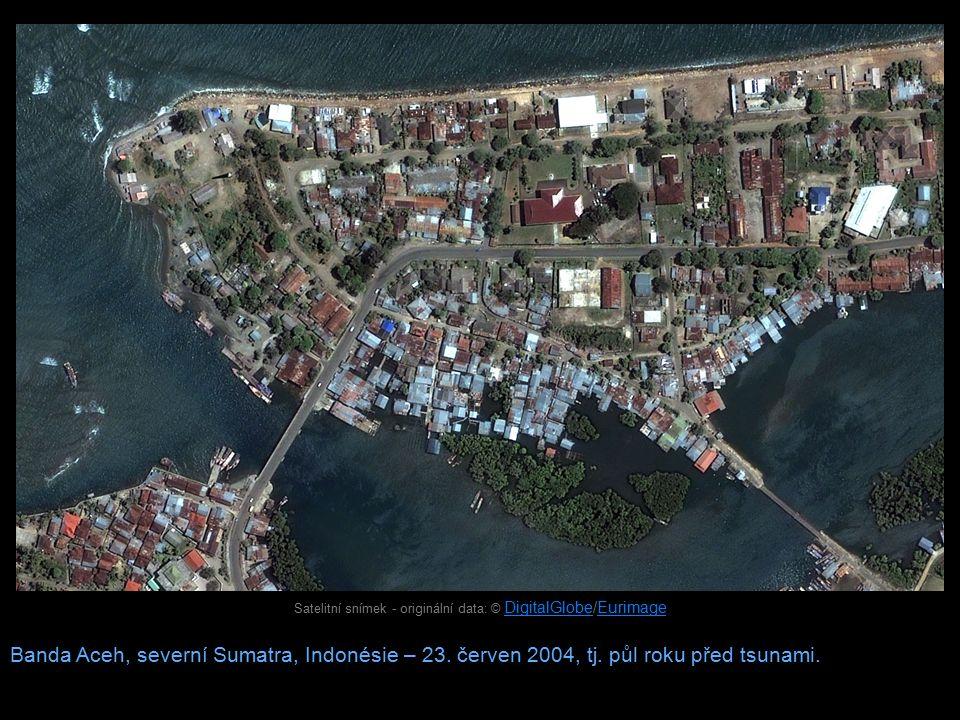 Satelitní snímek - originální data: © DigitalGlobe/Eurimage DigitalGlobeEurimage Banda Aceh, severní Sumatra, Indonésie – 23. červen 2004, tj. půl rok
