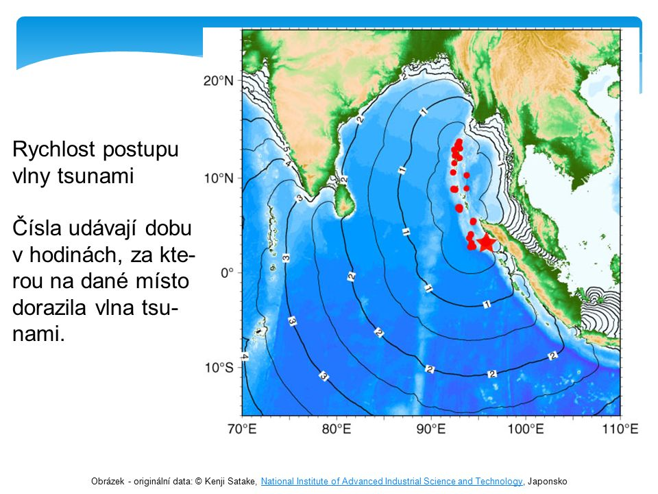Rychlost postupu vlny tsunami Čísla udávají dobu v hodinách, za kte- rou na dané místo dorazila vlna tsu- nami. Obrázek - originální data: © Kenji Sat