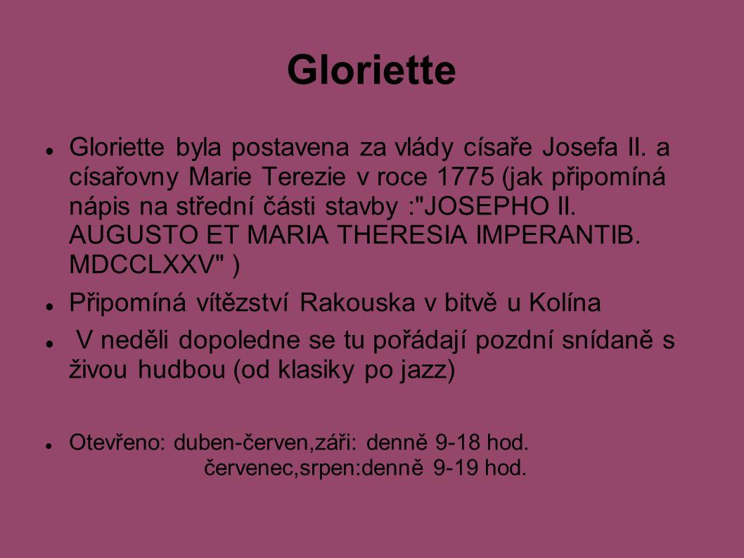 Gloriette Gloriette byla postavena za vlády císaře Josefa II.