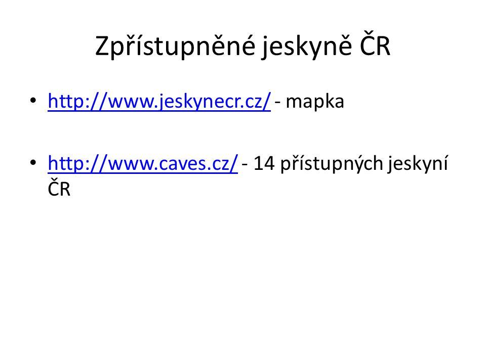 Zpřístupněné jeskyně ČR http://www.jeskynecr.cz/ - mapka http://www.jeskynecr.cz/ http://www.caves.cz/ - 14 přístupných jeskyní ČR http://www.caves.cz/