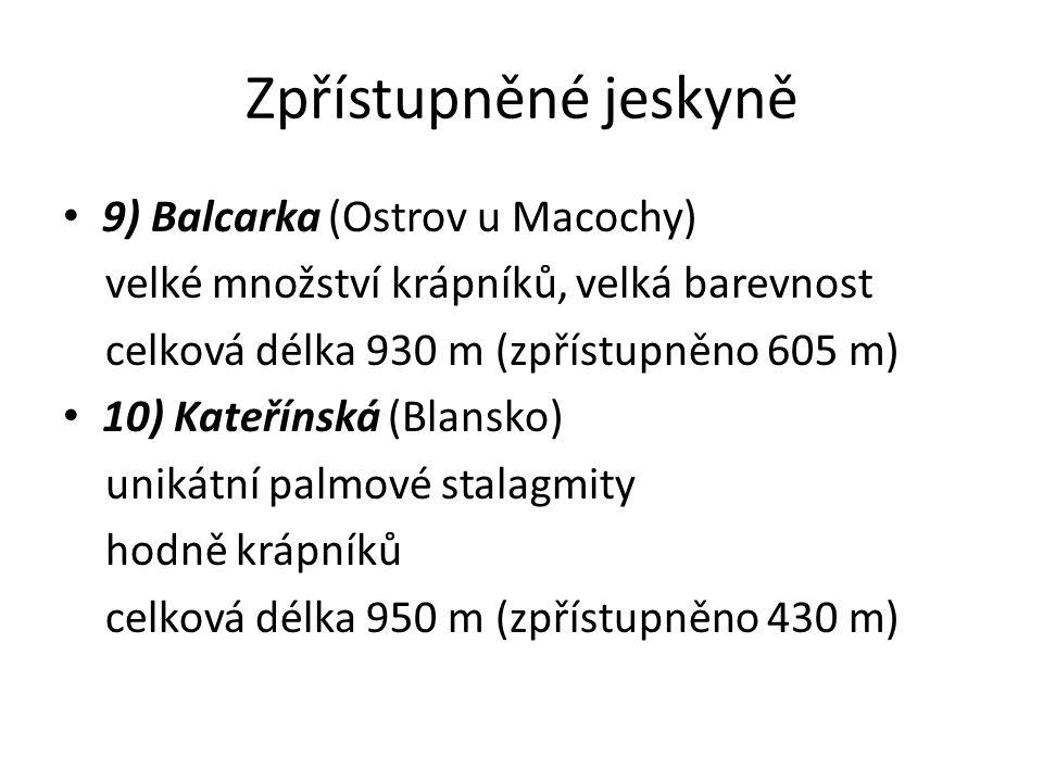 Zpřístupněné jeskyně 9) Balcarka (Ostrov u Macochy) velké množství krápníků, velká barevnost celková délka 930 m (zpřístupněno 605 m) 10) Kateřínská (Blansko) unikátní palmové stalagmity hodně krápníků celková délka 950 m (zpřístupněno 430 m)