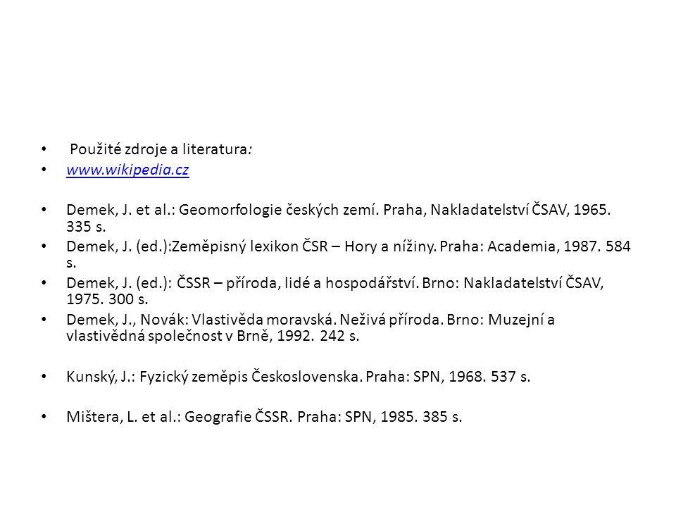 Použité zdroje a literatura: www.wikipedia.cz Demek, J.