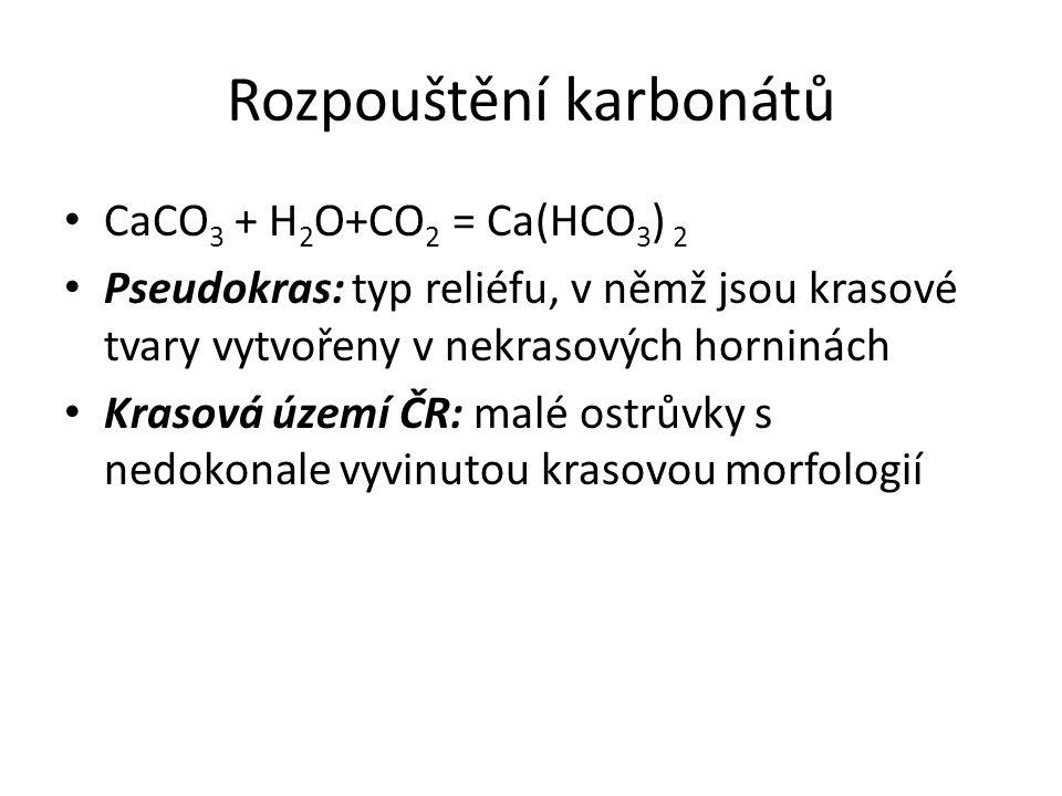 Rozpouštění karbonátů CaCO 3 + H 2 O+CO 2 = Ca(HCO 3 ) 2 Pseudokras: typ reliéfu, v němž jsou krasové tvary vytvořeny v nekrasových horninách Krasová území ČR: malé ostrůvky s nedokonale vyvinutou krasovou morfologií