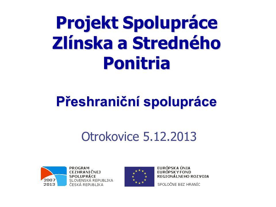 Projekt Spolupráce Zlínska a Stredného Ponitria Přeshraniční spolupráce Otrokovice 5.12.2013 0.2006