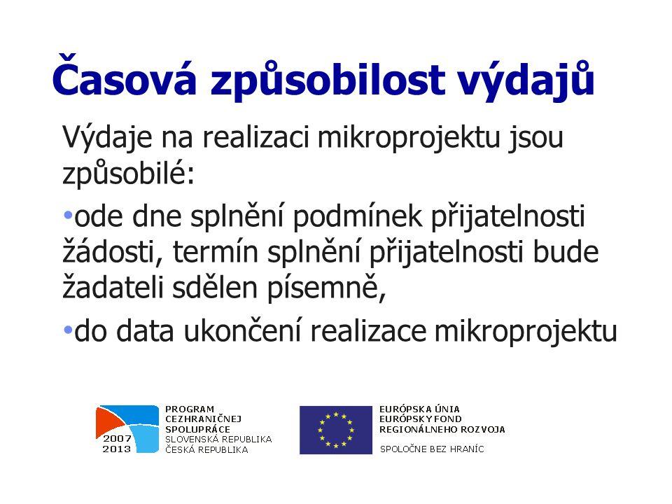 Časová způsobilost výdajů Výdaje na realizaci mikroprojektu jsou způsobilé: ode dne splnění podmínek přijatelnosti žádosti, termín splnění přijatelnos