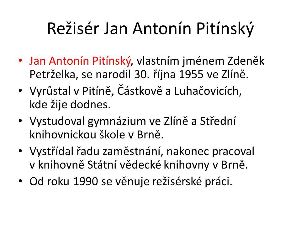 Režisér Jan Antonín Pitínský Jan Antonín Pitínský, vlastním jménem Zdeněk Petrželka, se narodil 30.