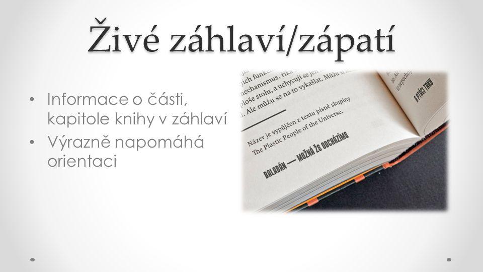 Živé záhlaví/zápatí Informace o části, kapitole knihy v záhlaví Výrazně napomáhá orientaci