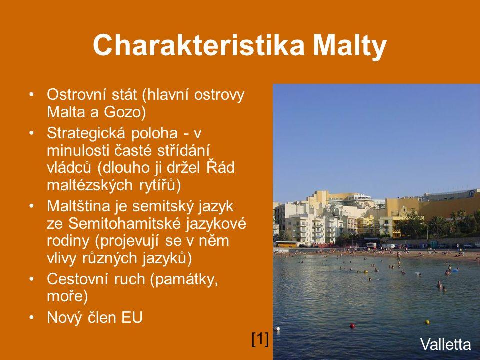 Charakteristika Malty Ostrovní stát (hlavní ostrovy Malta a Gozo) Strategická poloha - v minulosti časté střídání vládců (dlouho ji držel Řád maltézsk