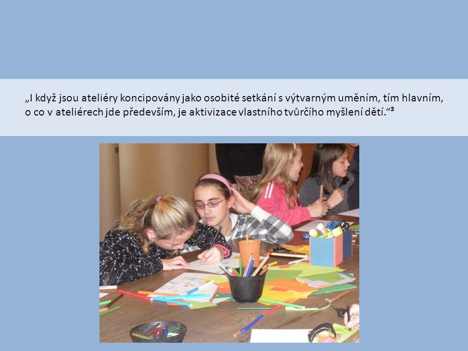 """""""I když jsou ateliéry koncipovány jako osobité setkání s výtvarným uměním, tím hlavním, o co v ateliérech jde především, je aktivizace vlastního tvůrčího myšlení dětí. ³"""