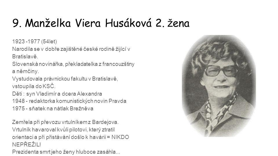 9. Manželka Viera Husáková 2. ž ena 1923 -1977 (54let) Narodila se v dobře zajištěné české rodině žijící v Bratislavě. Slovenská novinářka, překladate