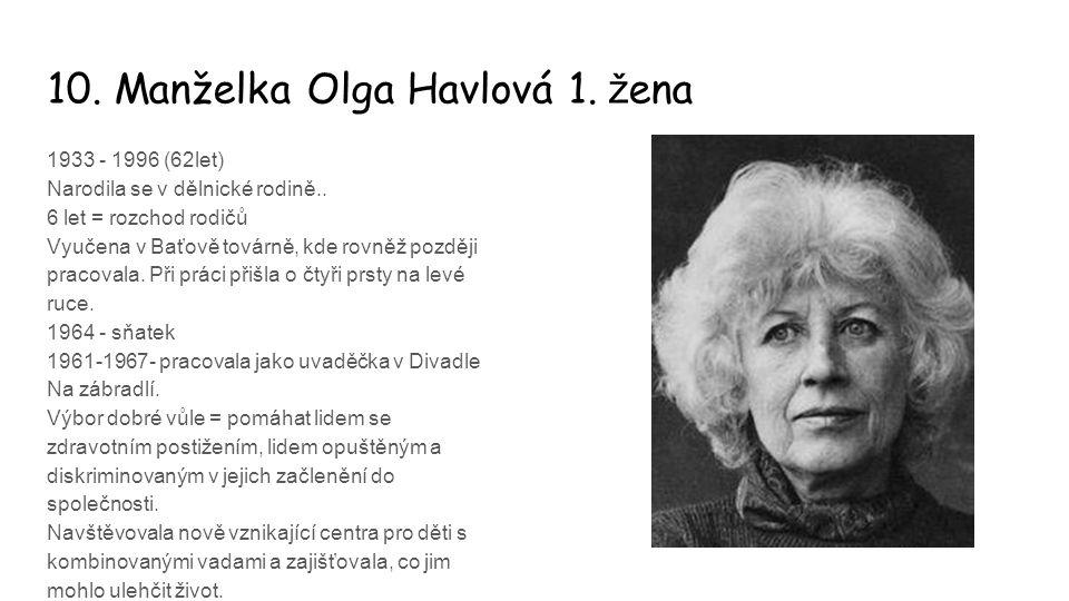 10. Manželka Olga Havlová 1. ž ena 1933 - 1996 (62let) Narodila se v dělnické rodině.. 6 let = rozchod rodičů Vyučena v Baťově továrně, kde rovněž poz