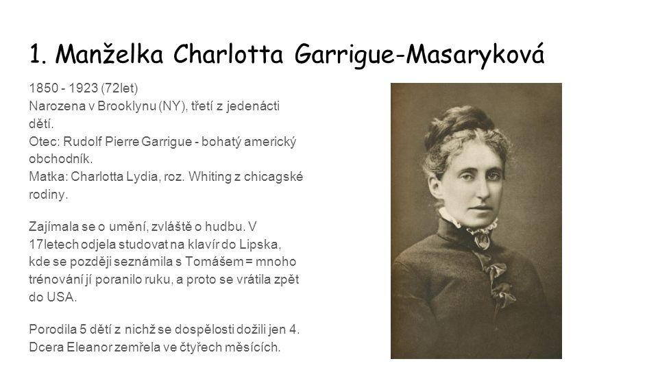 1. Manželka Charlotta Garrigue-Masaryková 1850 - 1923 (72let) Narozena v Brooklynu (NY), třetí z jedenácti dětí. Otec: Rudolf Pierre Garrigue - bohatý