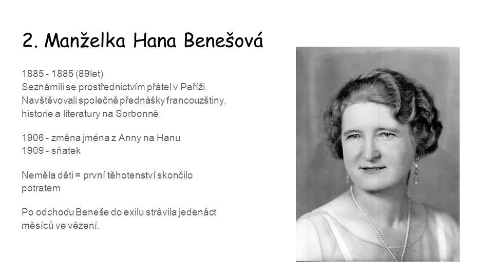 2. Manželka Hana Benešová 1885 - 1885 (89let) Seznámili se prostřednictvím přátel v Paříži. Navštěvovali společně přednášky francouzštiny, historie a