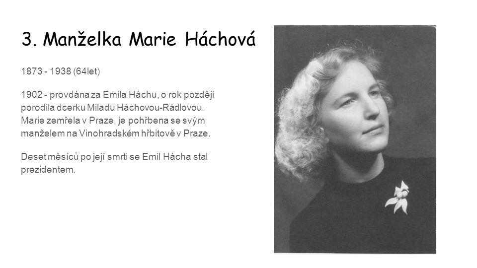 3. Manželka Marie Háchová 1873 - 1938 (64let) 1902 - provdána za Emila Háchu, o rok později porodila dcerku Miladu Háchovou-Rádlovou. Marie zemřela v
