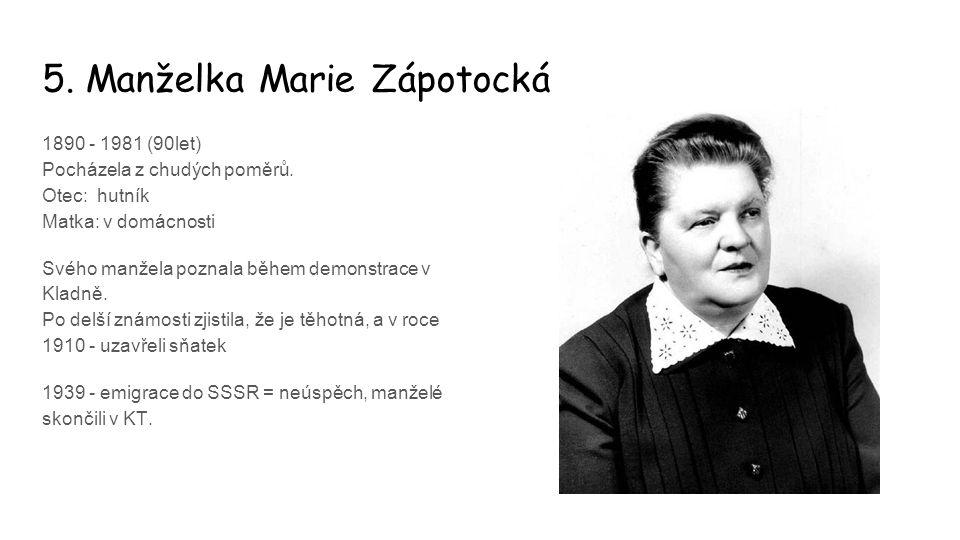 5. Manželka Marie Zápotocká 1890 - 1981 (90let) Pocházela z chudých poměrů. Otec: hutník Matka: v domácnosti Svého manžela poznala během demonstrace v