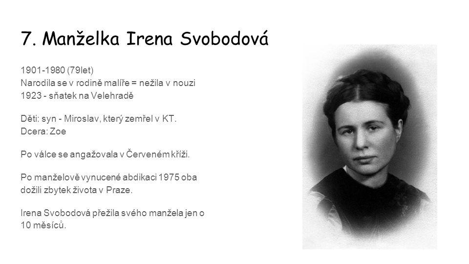 7. Manželka Irena Svobodová 1901-1980 (79let) Narodila se v rodině malíře = nežila v nouzi 1923 - sňatek na Velehradě Děti: syn - Miroslav, který zemř