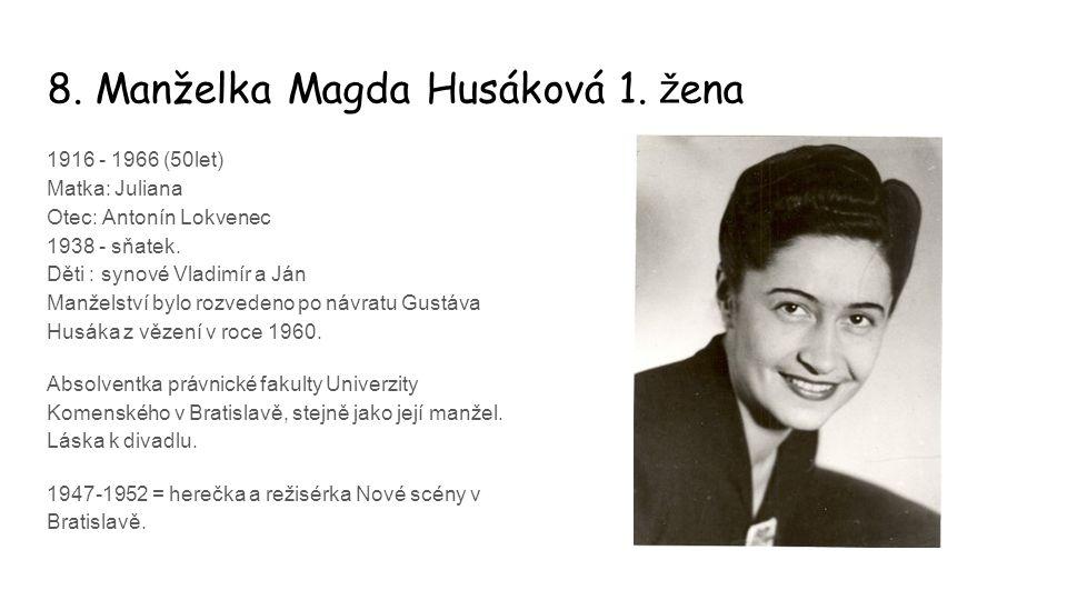 8. Manželka Magda Husáková 1. ž ena 1916 - 1966 (50let) Matka: Juliana Otec: Antonín Lokvenec 1938 - sňatek. Děti : synové Vladimír a Ján Manželství b