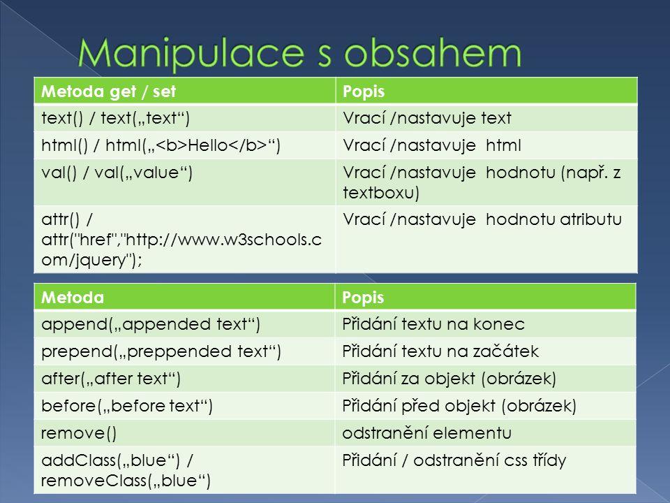 """Metoda get / setPopis text() / text(""""text )Vrací /nastavuje text html() / html("""" Hello )Vrací /nastavuje html val() / val(""""value )Vrací /nastavuje hodnotu (např."""