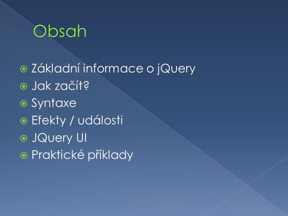  Základní informace o jQuery  Jak začít?  Syntaxe  Efekty / události  JQuery UI  Praktické příklady