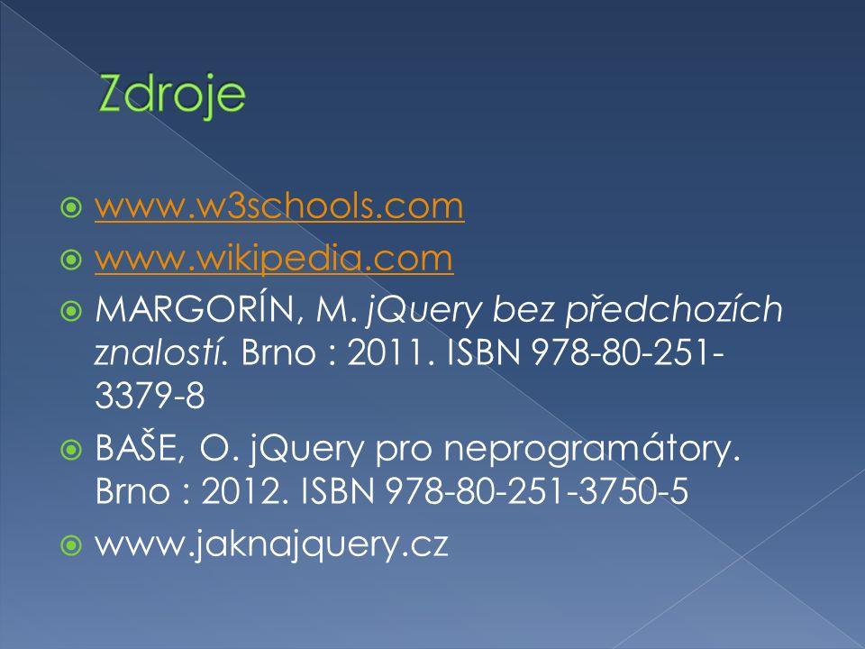  www.w3schools.com www.w3schools.com  www.wikipedia.com www.wikipedia.com  MARGORÍN, M. jQuery bez předchozích znalostí. Brno : 2011. ISBN 978-80-2