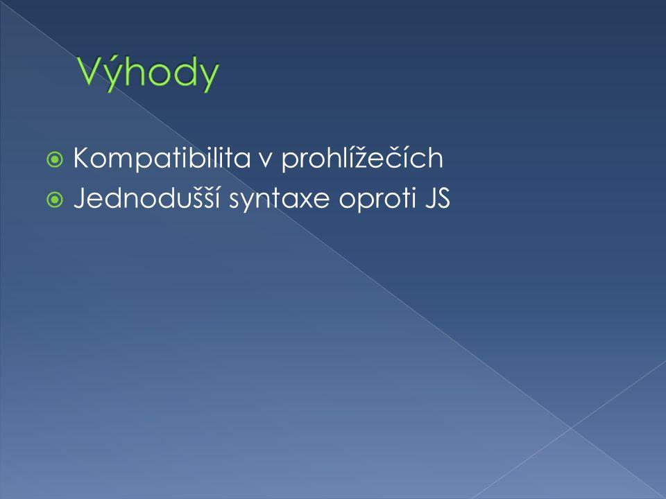  Kompatibilita v prohlížečích  Jednodušší syntaxe oproti JS