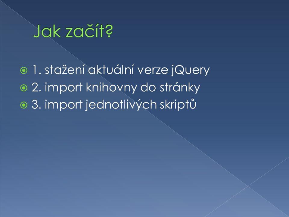  1. stažení aktuální verze jQuery  2. import knihovny do stránky  3. import jednotlivých skriptů