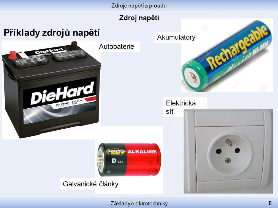 Elektrická síť Zdroje napětí a proudu Základy elektrotechniky 8 Příklady zdrojů napětí Autobaterie Akumulátory Galvanické články