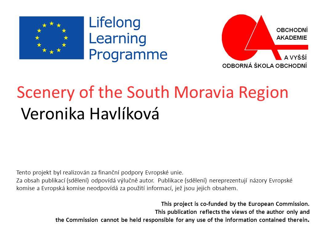 Scenery of the South Moravia Region Veronika Havlíková Tento projekt byl realizován za finanční podpory Evropské unie.