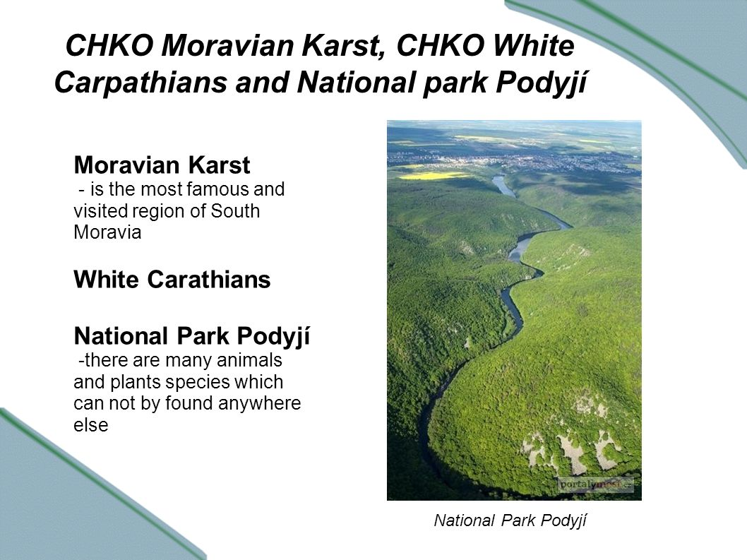 CHKO Moravian Karst, CHKO White Carpathians and National park Podyjí National Park Podyjí Moravian Karst - is the most famous and visited region of South Moravia White Carathians National Park Podyjí -there are many animals and plants species which can not by found anywhere else