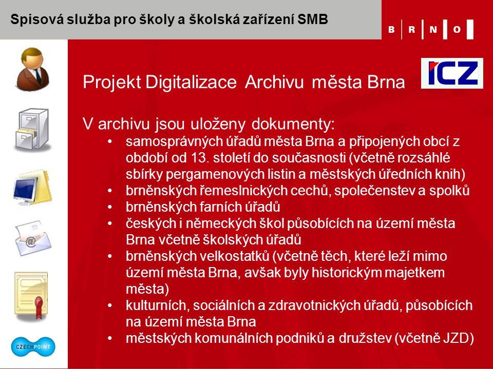 Spisová služba pro školy a školská zařízení SMB Projekt Digitalizace Archivu města Brna V archivu jsou uloženy dokumenty: samosprávných úřadů města Brna a připojených obcí z období od 13.