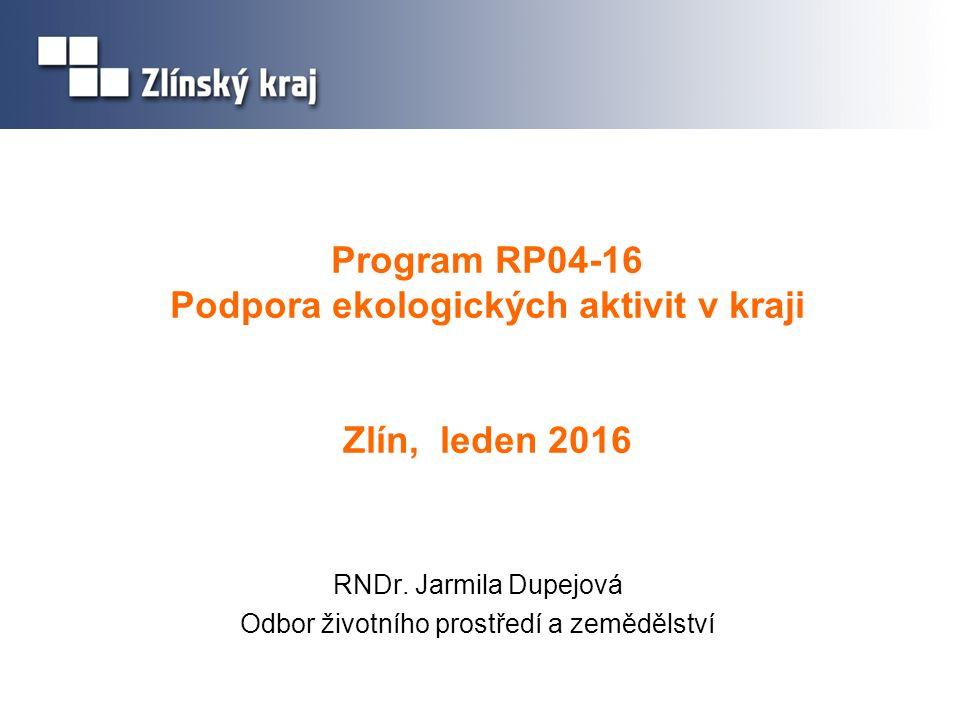 Program RP04-16 Podpora ekologických aktivit v kraji Zlín, leden 2016 RNDr. Jarmila Dupejová Odbor životního prostředí a zemědělství
