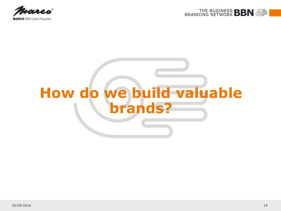 29/09/2016 19 How do we build valuable brands?