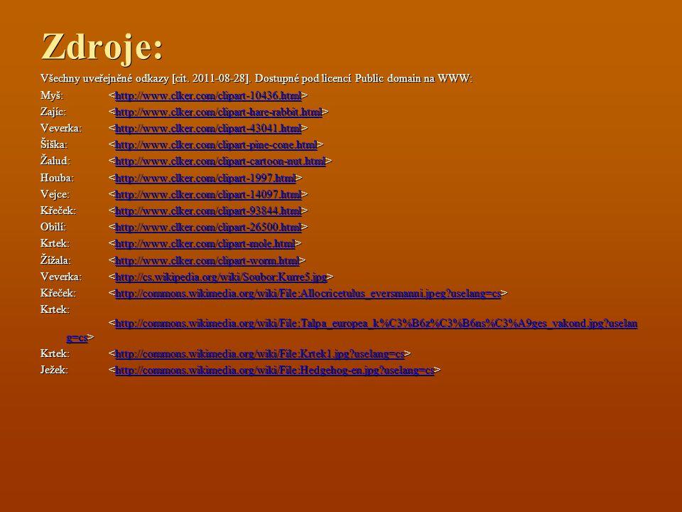 Zdroje: Všechny uveřejněné odkazy [cit. 2011-08-28]. Dostupné pod licencí Public domain na WWW: Myš: Myš: http://www.clker.com/clipart-10436.html Zají