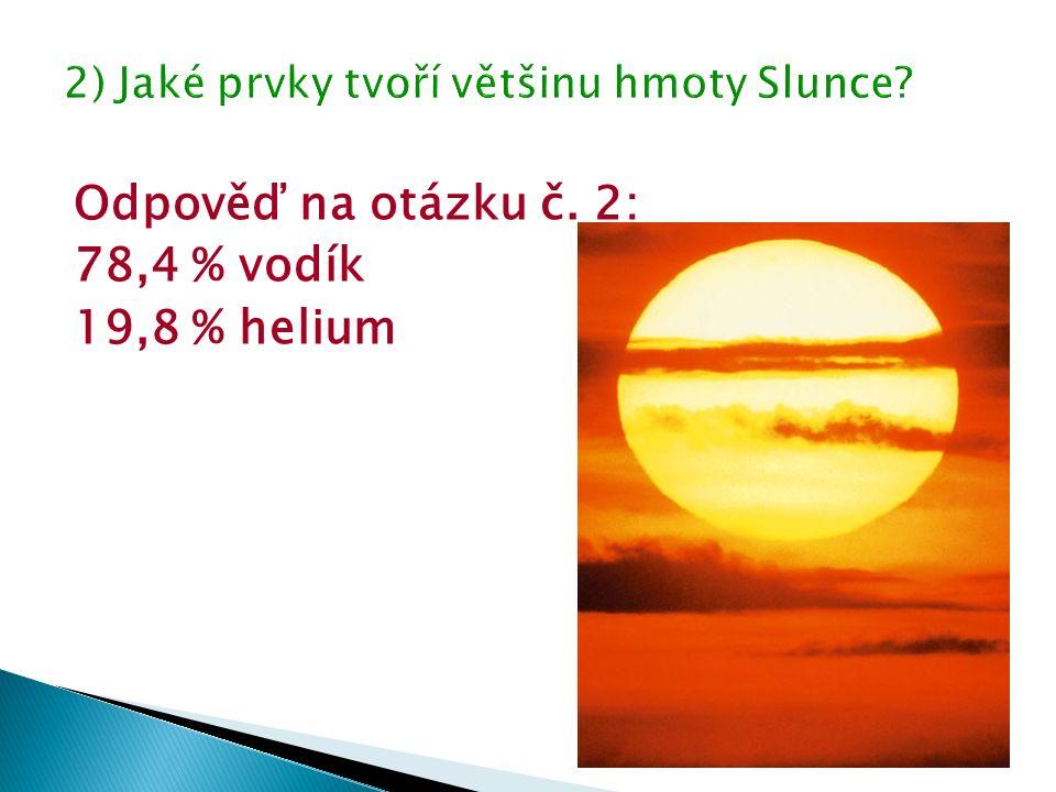 Odpověď na otázku č. 2: 78,4 % vodík 19,8 % helium