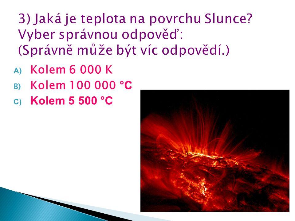 A) Kolem 6 000 K B) Kolem 100 000 °C C) Kolem 5 500 °C