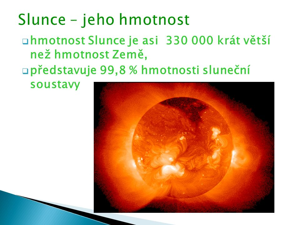  hmotnost Slunce je asi 330 000 krát větší než hmotnost Země,  představuje 99,8 % hmotnosti sluneční soustavy