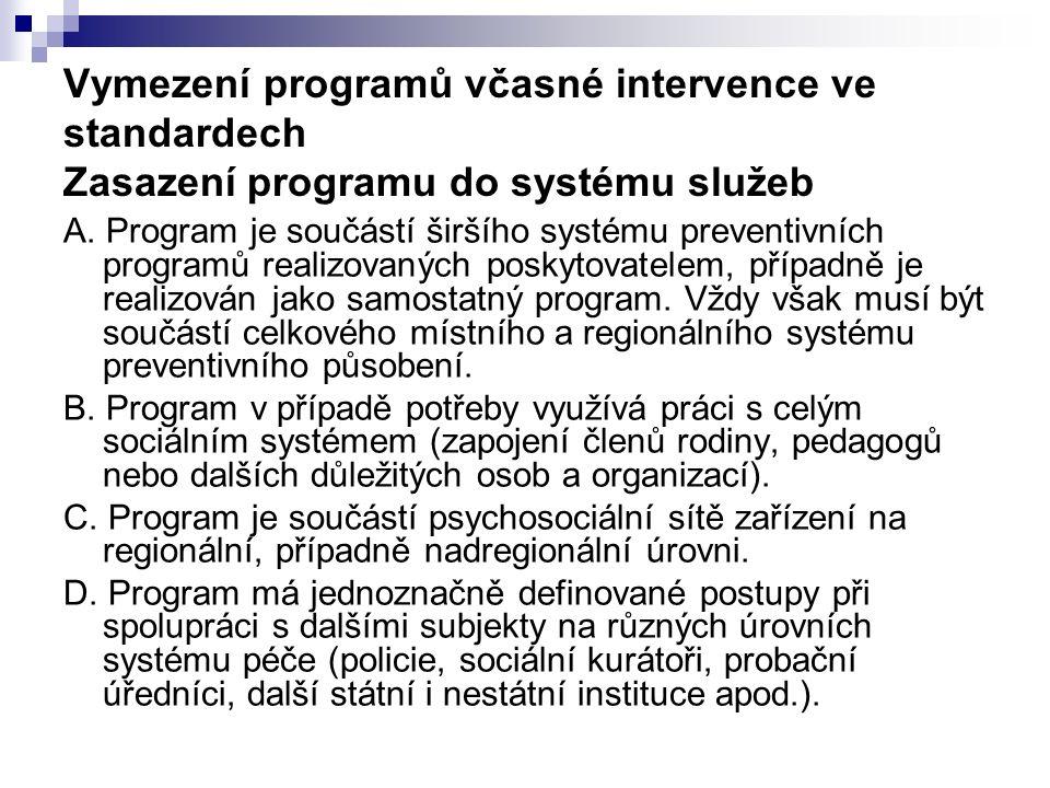Vymezení programů včasné intervence ve standardech Zasazení programu do systému služeb A. Program je součástí širšího systému preventivních programů r