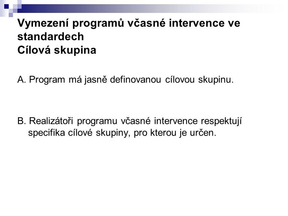 Vymezení programů včasné intervence ve standardech Cílová skupina A. Program má jasně definovanou cílovou skupinu. B. Realizátoři programu včasné inte